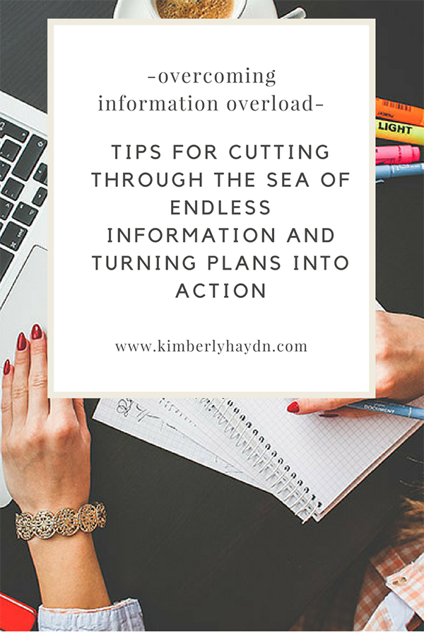 Do you struggle to turn your plans into actions because you spend forever researching and planning and never take action? Check out these tips for overcoming information overload!